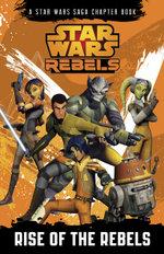 Rise of the Rebels : Star Wars Rebels   - Star Wars Rebels