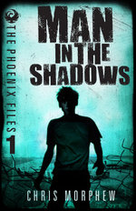Phoenix Files Vol 1 : the Man in the Shadows - Chris Morphew