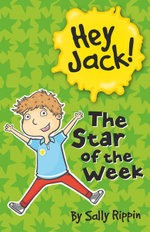 The Star of the Week : Hey Jack! Series - Sally Rippin