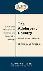 The Adolescent Country : A Lowy Institute Paper: Penguin Special - Peter Hartcher