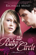 The Ruby Circle : Bloodlines Series : Book 6 - Richelle Mead