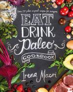 Eat Drink Paleo Cookbook - Irena Macri