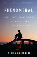 Phenomenal : A Hesitant Adventurer's Search for Wonder in the Natural World - Leigh Ann Henion