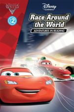 Cars : Race Around the World : Disney Adventures in Reading : Level 2
