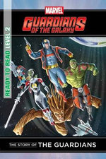The Story of the Guardians : Marvel Ready-to-Read Level 2