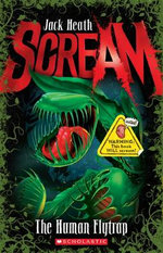 The Human Flytrap : Scream - Jack Heath
