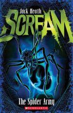 The Spider Army : Scream - Jack Heath