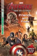 Friends and Foes : Ready to Read Level 2 : Marvel's Avengers Age of Ultron