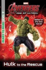 Hulk to the Rescue : Ready to Read Level 2 : Marvel's Avengers Age of Ultron