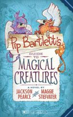 Pip Bartlett's Guide to Magical Creatures : Pip Bartlett : Book 1 - Jackson Pearce