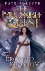 The Drowned Kingdom : The Impossible Quest - Kate Forsyth