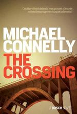 The Crossing -  Order Now For Your Chance to Win! : Detective Harry Bosch : Book 20 - Michael Connelly