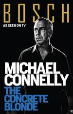 The Concrete Blonde : Harry Bosch : Book 3 - Michael Connelly