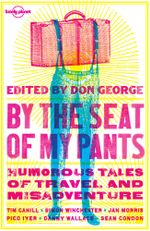 By the Seat of My Pants : Lonely Planet Travel Literature - Simon Winchester