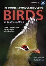 Birds of Southern Africa: Complete Photographic Field Guide :  Complete Photographic Field Guide - Ian Sinclair