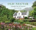 Old Nectar : A Garden for All Seasons - Una van der Spuy