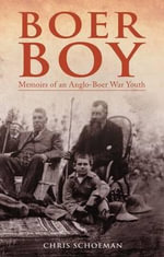 Boer Boy : Memoirs of an Anglo-boer War Youth - Chris Schoeman