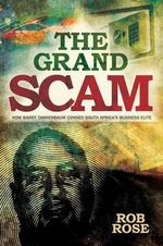 The Grand Scam : How Barry Tannenbaum Conned South Africa's Business Elite - Rob Rose