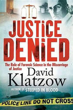 Justice Denied : The Role of Forensic Science in the Miscarriage of Justice - Klatzow David