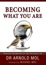 Becoming What You Are (eBook) : Practical Guidelines for the Christian Life - Arnold Mol