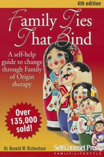 Family Ties That Bind : A Self-help Guide to Change Through Family of Origin Therapy - Ronald W. Richardson