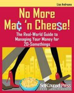 No More Mac 'n Cheese! : The Real-World Guide to Managing Your Money for 20-Somethings - Lise Andreana