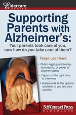 Supporting Parents with Alzheimer's : Your Parents Took Care of You, Now How Do You Take Care of Them? - Tanya Lee Howe