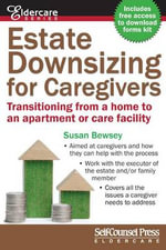 Estate Downsizing for Caregivers : Transitioning from a Home to an Apartment or Care Facility - Susan Bewsey