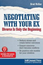 Negotiating with Your Ex : Divorce Is Only the Beginning - Dr Brad McRae