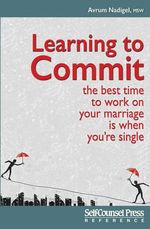 Learning to Commit : The Best Time to Work on Your Marriage Is When You Re Single - Avrum Nadigel
