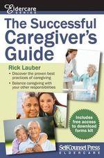 The Successful Caregiver S Guide : Eldercare - Rick Lauber