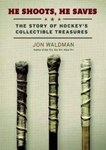 He Shoots, He Saves : The Story of Hockey's Collectible Treasures - Jon Waldman