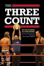 The Three Count : My Life in Stripes as a WWE Referee - Jimmy Korderas