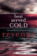 Best Served Cold : The Unofficial Companion to Revenge - Erin Balser