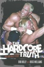 The Hardcore Truth : The Bob Holly Story - Ross Williams