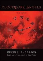 Clockwork Angels : The Novel - Neil Peart