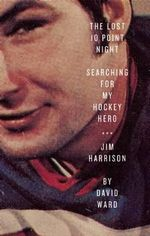 The Lost 10 Point Night : Searching for My Hockey Hero . . . Jim Harrison - President David Ward