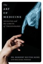 The Art of Medicine : Healing and the Limits of Technology - Herbert Ho Ping Kong