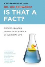 Is That a Fact? : Frauds, Quacks, and the Real Science of Everyday Life - Joe Schwarcz
