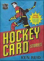 Hockey Card Stories : True Tales from Your Favorite Players - Ken Reid