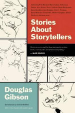 Stories about Storytellers : Publishing W.O. Mitchell, Mavis Gallant, Robertson Davies, Alice Munro, Pierre Trudeau, Hugh MacLennan, Barry Broadfoot, Jack Hodgins, Peter C. Newman, Brian Mulroney, Terry Fallis, Morley Callaghan, Alistair MacLeod, and Many More... - Douglas Gibson