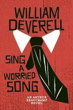 Sing a Worried Song : An Arthur Beauchamp Novel - William Deverell