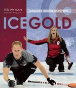 Ice Gold : Canada's Curling Champions - Ted Wyman