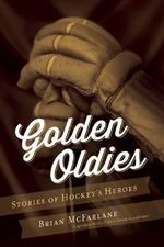 Golden Oldies : Stories of Hockey's Heroes - Adjunct Professor at Swinburne Institute of Social Research Brian McFarlane