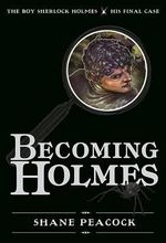 Becoming Holmes : The Boy Sherlock Holmes, His Final Case - Shane Peacock
