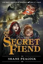 The Secret Fiend : The Boy Sherlock Holmes, His Fourth Case - Shane Peacock