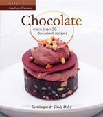 Chocolate : More Than 50 Decadent Recipes - Dominique Duby