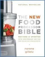 The New Food Processor Bible :  30th Anniversary Edition - Norene Gilletz