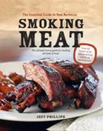 Smoking Meat : The Essential Guide to Real Barbecue - Jeff Phillips