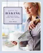 Back to Baking : 200 Timeless Recipes to Bake, Share, and Enjoy - Anna Olson